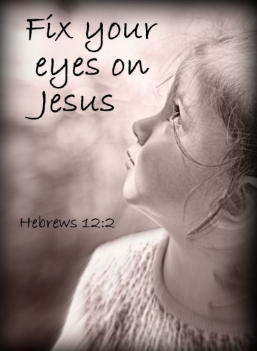 Image result for fix my eyes on jesus
